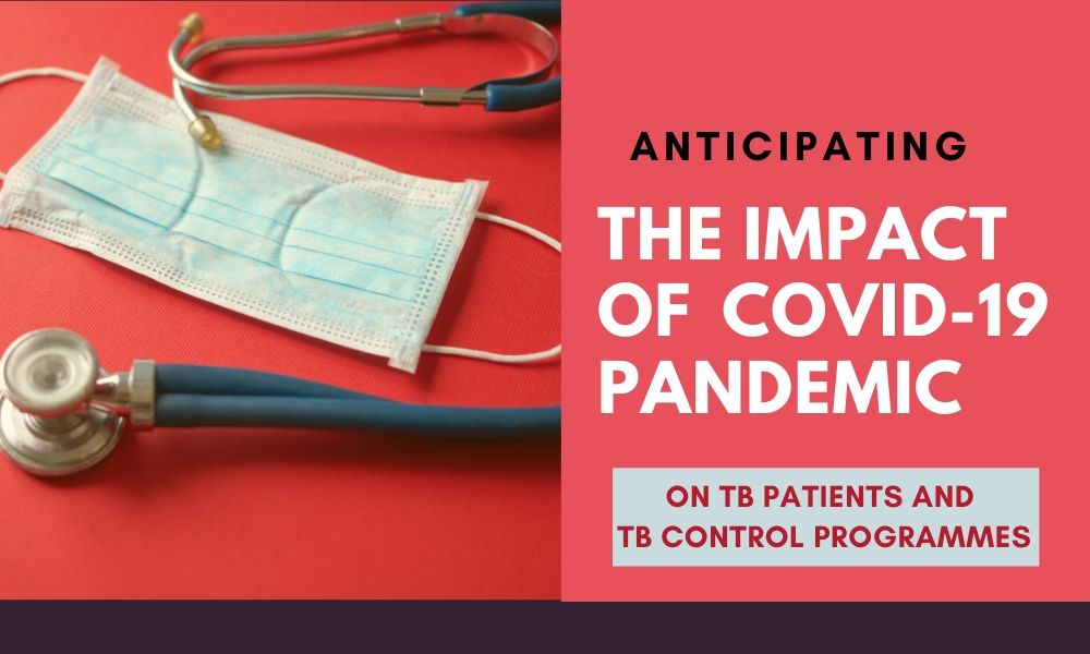 Anticipating the impact of the COVID‑19 pandemic on TB patients and TB control programmes